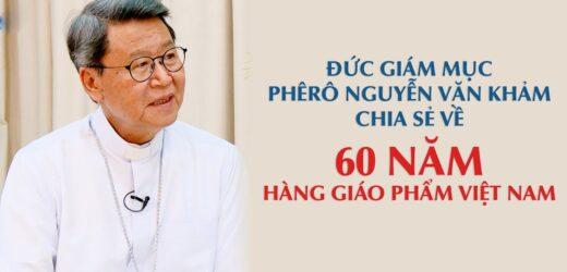 """ĐGM Phêrô Nguyễn Văn Khảm Chia Sẻ Về """"60 NĂM HÀNG GIÁO PHẨM VIỆT NAM"""""""