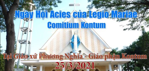 Ngày Hội Acies Của Legio Mariae – Comitium Kontum, Tại Giáo xứ Phương Nghĩa. 25/03/2021