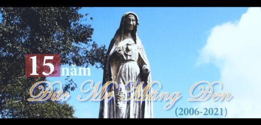 Kỷ Niệm 15 Năm Tìm Lại Tượng Đức Mẹ Sầu Bi Măng Đen (2006-2021)