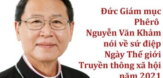 ĐGM Phêrô Nguyễn Văn Khảm Nói Về Sứ Điệp Ngày Thế Giới Truyền Thông Năm 2021
